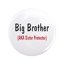 """Big Brother (AKA Sister Protector) 3.5"""" Button"""