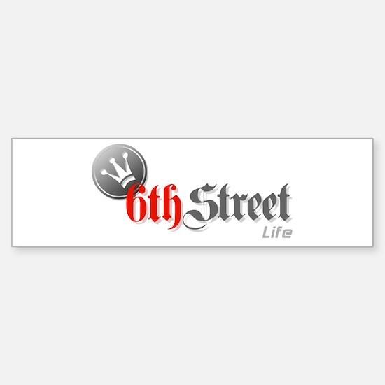 6th Street Life Bumper Bumper Bumper Sticker