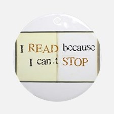 I READ because I can't STOP Ornament (Round)