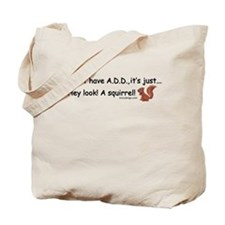 I Don't Have A.D.D. Squirrel Tote Bag