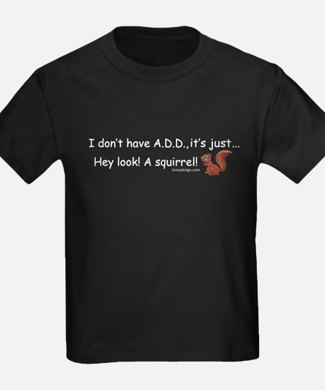 I Don't Have A.D.D. Squirrel T