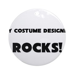 MY Costume Designer ROCKS! Ornament (Round)