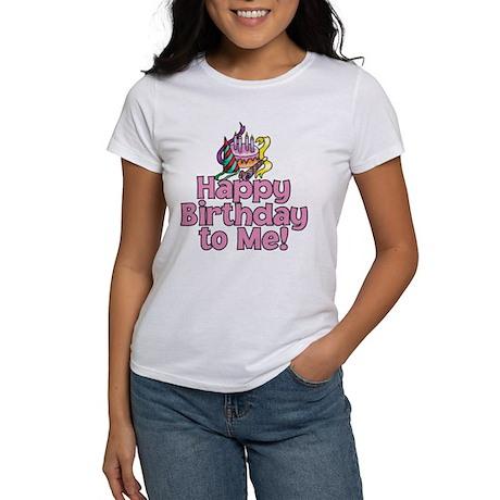 HAPPY BIRTHDAY TO ME! Women's T-Shirt