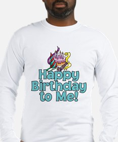 HAPPY BIRTHDAY TO ME! Long Sleeve T-Shirt