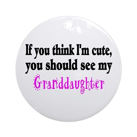 If You Think Im Cute, You Should See My Granddaugh