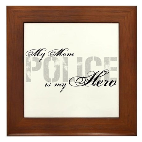 My Mom is My Hero - POLICE Framed Tile