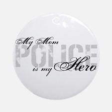 My Mom is My Hero - POLICE Ornament (Round)