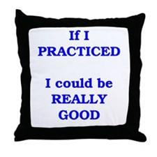 If I practiced . . . Throw Pillow