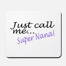 Just Call Me Super Nana Mousepad