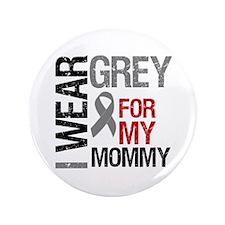"""I Wear Grey Mommy 3.5"""" Button"""