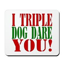 I Triple Dog Dare You! Mousepad