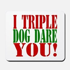 I Triple Dog Dare You! Mousepad