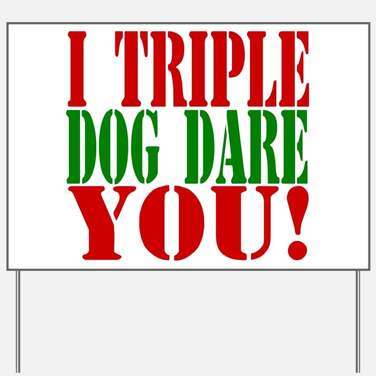 I Triple Dog Dare You! Yard Sign