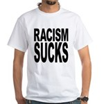 Racism Sucks White T-Shirt