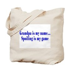 Grandpa Is My Name, Spoiling Is My Game Tote Bag