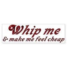 whip me Bumper Bumper Sticker
