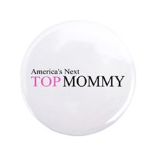 "America's Next Top Mommy 3.5"" Button"