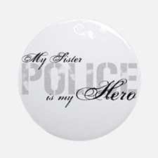My Sister is My Hero - POLICE Ornament (Round)