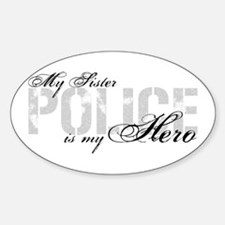 My Sister is My Hero - POLICE Oval Decal