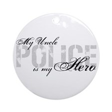 My Uncle is My Hero - POLICE Ornament (Round)
