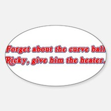 Ricky give him the heater! Oval Decal