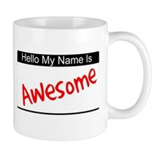 Hello my name is...Awesome Mug