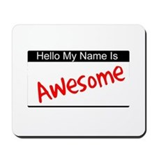 Hello my name is...Awesome Mousepad