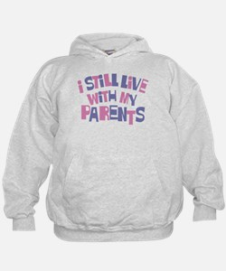 I Still Live With My Parents Hoodie