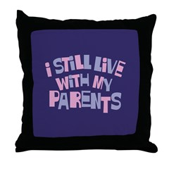 I Still Live With My Parents Throw Pillow
