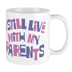 I Still Live With My Parents Mug