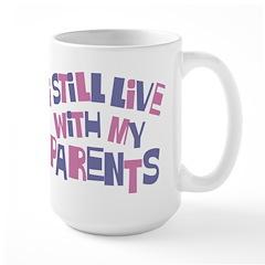 I Still Live With My Parents Large Mug
