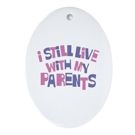 I Still Live With My Parents Oval Ornament