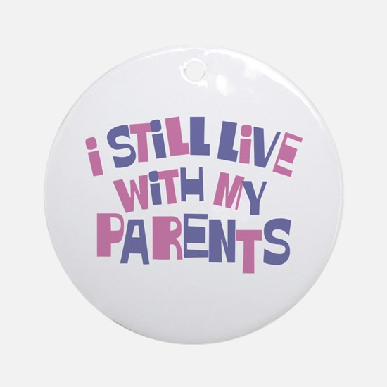 I Still Live With My Parents Ornament (Round)