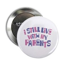 """I Still Live With My Parents 2.25"""" Button"""