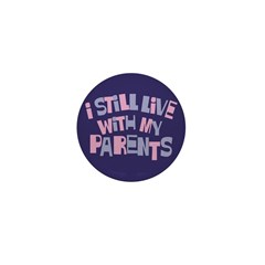 I Still Live With My Parents Mini Button (100 pack