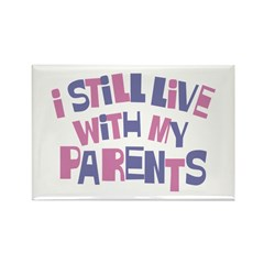 I Still Live With My Parents Rectangle Magnet (100