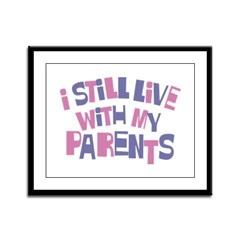 I Still Live With My Parents Framed Panel Print