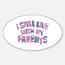 I Still Live With My Parents Oval Decal