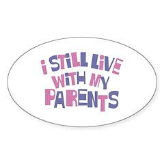 I Still Live With My Parents Oval Sticker (10 pk)