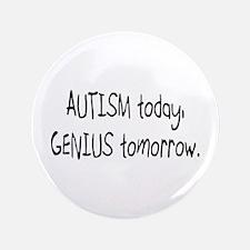 """Autism Today Genius Tomorrow 3.5"""" Button"""