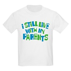 I Still Live With My Parents T-Shirt