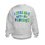 I Still Live With My Parents Kids Sweatshirt