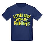 I Still Live With My Parents Kids Dark T-Shirt