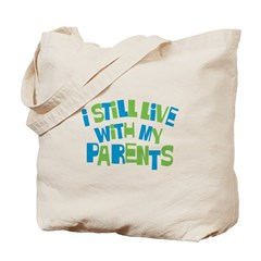 I Still Live With My Parents Tote Bag