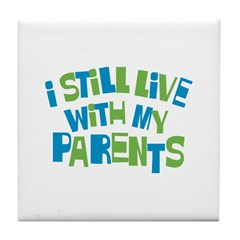 I Still Live With My Parents Tile Coaster