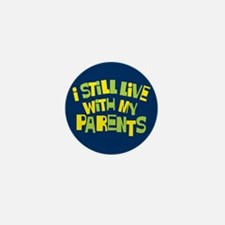 I Still Live With My Parents Mini Button