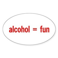 Alcohol = Fun Oval Decal