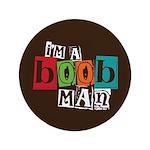 """I'm A Boob Man 3.5"""" Button"""