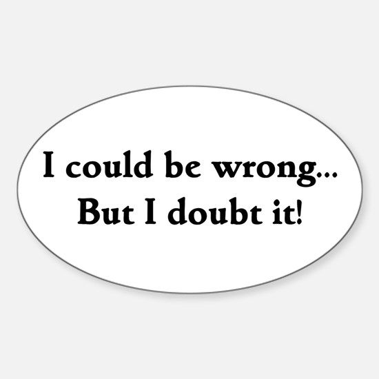 I doubt it! Oval Decal