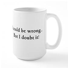I doubt it! Ceramic Mugs